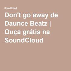 Don't go away de Daunce Beatz | Ouça grátis na SoundCloud