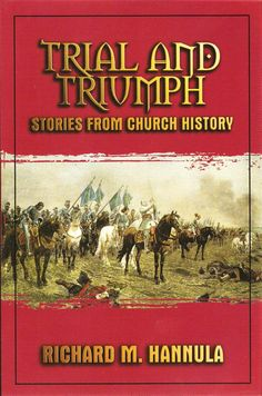 Trial and Triumph: Stories from Church History - Richard M. Hannula