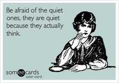 Free and Funny Reminders Ecard: Be afraid of the quiet ones, they are quiet because they actually think. Create and send your own custom Reminders ecard. Intj And Infj, Infp, Me Quotes, Funny Quotes, Hair Quotes, The Quiet Ones, Introvert Problems, E Cards, Deep Thoughts