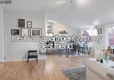 live in an apartment with my best friend #bucketlist