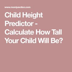 Child Height Predictor - Calculate How Tall Your Child Will Be?