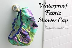 Smashed Peas and Carrots: Waterproof Fabric Shower Cap {Tutorial} Make any fabric waterproof using iron-on vinyl