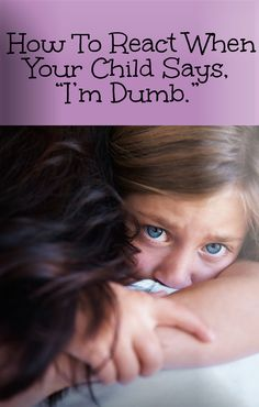 It is hard to know how to react when your child says, 'I'm dumb'. However, this is an opportunity to provide truly meaningful support for your child. Click here to find out more.