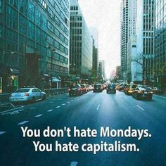 You don't hate Mondays. You hate capitalism. Anarcho Communism, Deep Ecology, Anarcho Punk, Gothic Garden, Interesting Reads, Social Justice, That Way, Revolution, Street View