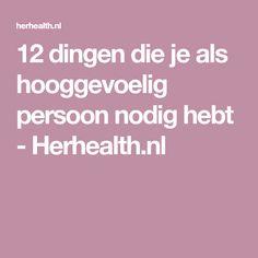 12 dingen die je als hooggevoelig persoon nodig hebt - Herhealth.nl