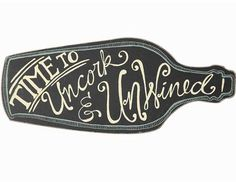 """""""Time to Uncork and UnWined"""" Bottle Sign"""