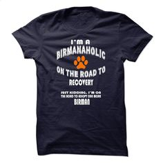 Limited Edition Im a Birman-aholic on the road to recov T Shirt, Hoodie, Sweatshirts - design t shirts #clothing #T-Shirts