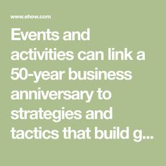 Events and activities can link a 50-year business anniversary to strategies and tactics that build goodwill and sales.