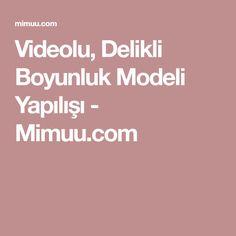 Videolu, Delikli Boyunluk Modeli Yapılışı - Mimuu.com