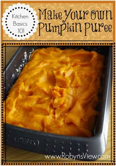Kitchen Basics 101 Tip: How to Make Pumpkin Puree This week's Kitchen Basics 101 Tip is all about PUMPKIN. We all love pumpkin pie, pumpkin muffins, pumpkin butter and tons of