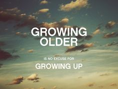 Growing Older ~ to me, this is an absolute.