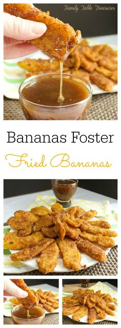 {Bananas Foster} Fried Bananas Bananas Foster Fried Bananas are one sweet treat you don't want to miss out on! Bananas are dipped in a brown sugar /crushed corn flake mixture then fried to crispy perfection. You can either dip them directly in the Bananas Fosters sauce or top your ice cream with them and drizzle the sauce over it for one scrumptious dessert!
