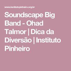 Soundscape Big Band - Ohad Talmor | Dica da Diversão | Instituto Pinheiro