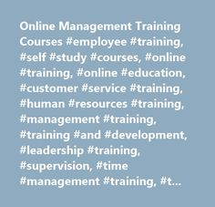 Online Management Training Courses #employee #training, #self #study #courses, #online #training, #online #education, #customer #service #training, #human #resources #training, #management #training, #training #and #development, #leadership #training, #supervision, #time #management #training, #total #quality #management…