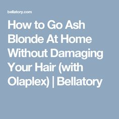 How to Go Ash Blonde At Home Without Damaging Your Hair (with Olaplex)   Bellatory