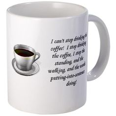I can't stop drinking coffee! I stop drinking coffee, I stop the standing, and the walking, and the words putting-into-sentence doing! - Gilmore Girls