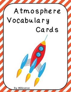 Atmosphere Vocabulary Cards This product 27 contains  commonly used atmosphere vocabulary words. These words are mostly used in middle and high school classes. These cards can be used in many ways:Memory or Concentration GameCenter WorkSwat GameFlash CardsSelf-quizzesTask CardsThere are two ways that you can use this set.
