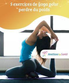 5 exercices de yoga pour perdre du poids 5 exercices de yoga pour perdre du poids. Ils peuvent se pratiquer parfaitement comme une alternative aux entraînements quotidiens traditionnels.