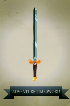 Adventure Time Sword. The most important sword EVER!! Lol