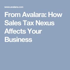 From Avalara: How Sales Tax Nexus Affects Your Business