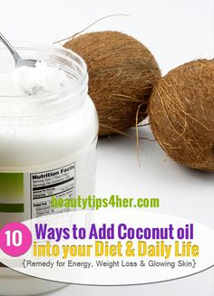 Start Enjoying the Benefits of Coconut Oil – 10 Great Ways to Use Coconut Oil into your Diet & Daily Life | Beauty and MakeUp Tips