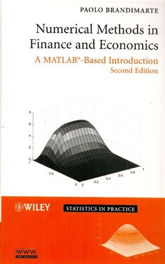 BRANDIMARTE, Paolo. Numerical methods in finance and economics: a MATLAB-based introduction. 2 ed. Hoboken: Wiley Interscience, 2006. xxiv, 669 p. (Estatísticas em prática). Inclui bibliografia (ao final de cada capítulo) e índice; il. tab. quad.; 25x17x4cm. ISBN 0471745030.  Palavras-chave: FINANCAS/Métodos estatísticos; ECONOMIA/Métodos estatísticos; MATLAB/Programa de computador.  CDU 51:336 / B818n / 2 ed. / 2006