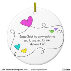 Cute Hearts Bible Quote Jesus the same forever Round Ceramic Ornament Gift From Heaven, Funny Design, Bible Quotes, Jesus Christ, Hearts, Ceramics, Christmas Ornaments, Day, Cute