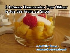 3 Astuces Gourmandes Pour Utiliser le Jus des Fruits au Sirop.
