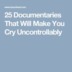 25 Documentaries That Will Make You Cry Uncontrollably