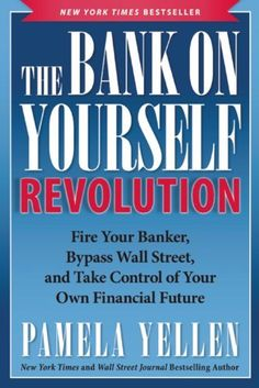 The Bank On Yourself Revolution: Fire Your Banker, Bypass Wall Street, and Take Control of Your Own Financial Future by Pamela Yellen, http://www.amazon.com/dp/B00HSSCFMS/ref=cm_sw_r_pi_dp_usZmvb1FJNCP5