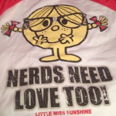 Nerds Need Love Too. Little Miss Sunshine.