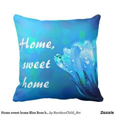 """Home sweet home Blue Rose background Throw Pillow with customizable text. Dimensions: 16"""" x 16"""" (square) Simplex knit fabric; 100% polyester; wrinkle-free Hidden zipper enclosure; synthetic-filled insert included Machine washable Made in the USA @zazzle #throw #pillow #icy #flower"""