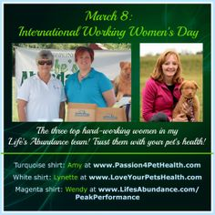 PHOTO OF THE DAY. March 8: International Working Women's Day. Here are three stars from my Life's Abundance team. Trust them with your pet's health!