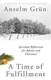 Liturgical Press | $14.95 - A Time of Fulfillment: A Companion for Advent and Christmas by Anselm Grün, OSB | Anselm Grün brings fresh meaning to the traditional texts of the season and encourages you to experience the deep peace promised by this holy time of year. #Advent #Christmas #meditations
