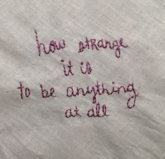 """embroideredlyrics: """" """"Can't believe how strange it is to be anything at all"""" In The Aeroplane Over The Sea - Neutral Milk Hotel """""""