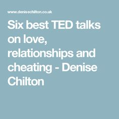 Six best TED talks on love, relationships and cheating - Denise Chilton