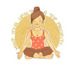 Make your health a top priority. (Illustration by Arthlete.) | Namasté / Yoga & Meditation