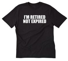 I'm Retired Not Expired T-shirt Funny Old Retirment Gift Idea Retirement Party Tee Shirt by HappyRobotTees on Etsy https://www.etsy.com/listing/227827477/im-retired-not-expired-t-shirt-funny-old