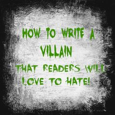 How To Write A Villain That Readers Will Love To Hate   #writingtips #writingcraft #writing