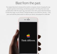 Set your iphone in macintosh retro-mode by setting the date  back to 1970.  already tried it, nice ester egg! Thats why i love apple!