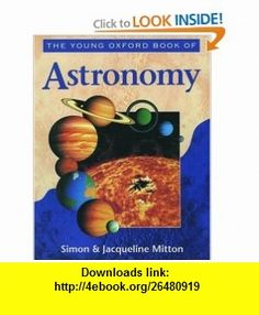 The Young Oxford Book of Astronomy (Young Oxford ) (9780195214451) Simon Mitton, Jacqueline Mitton , ISBN-10: 0195214455  , ISBN-13: 978-0195214451 ,  , tutorials , pdf , ebook , torrent , downloads , rapidshare , filesonic , hotfile , megaupload , fileserve