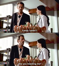 """Candy Canes? Are you mocking me""? -- Dr. Gregory House, House M.D."