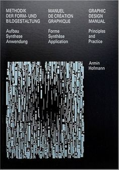 Graphic Design Manual: Principles and Practice/Methodik Der Form-Und Bildgestaltung : Aufbau Synthese Anwendung/Manuel De Creation Graphique : Forme Synthese Application