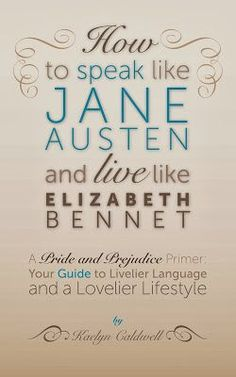 MY JANE AUSTEN BOOK CLUB: HOW TO SPEAK LIKE JANE AUSTEN AND LIVE LIKE ELIZABETH BENNET - MEET AUTHOR KAELYN CALDWELL + BOOK GIVEAWAY