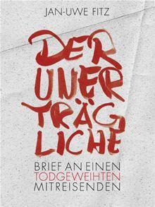 """Jetzt erhältlich für 0,99 €: Mein neues ebook """"Der Unerträgliche. Brief an einen todgeweihten Mitreisenden""""."""