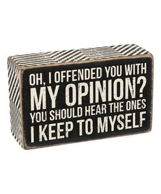 Look what I found on #zulily! 'I Offended You With My Opinion?' Box Sign #zulilyfinds