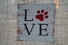 LOVE Paw Print - Reclaimed Wood Sign - Hand painted - Donation Included in each sale!