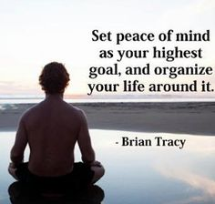 'Set peace of mind as your highest goal, and organize your life around it.'