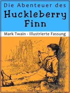 Mark Twain: Die Abenteuer des Huckleberry Finn: Überarbeitete Fassung mit 153 Zeichungen