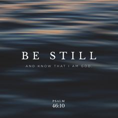 "He says, ""Be still, and know that I am God; I will be exalted among the nations, I will be exalted in the earth."" Psalm 46:10 NIV https://psalm.bible/psalm-46-10"